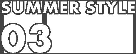 SUMMER STYLE 03